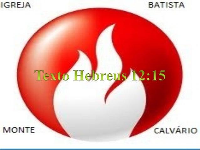 Hebreus 12:15 Quem produz? Satanás Jo 10:10 1Pe 5:8 Carne  Mundo  Amargura = Ira congelada  HOMEM
