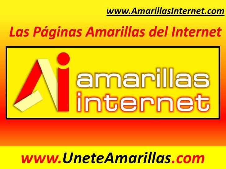 www.AmarillasInternet.com<br />Las Páginas Amarillas del Internet<br />www.UneteAmarillas.com<br />