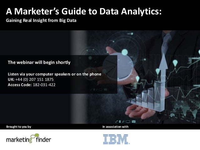 Brought to you by In association with A Marketer's Guide to Data Analytics: Gaining Real Insight from Big Data The webinar...