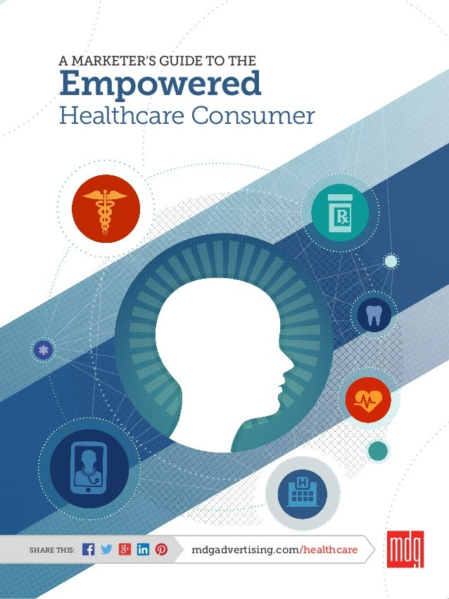 A MARKETER'S GUIDE TO THE Empowered Healthcare Consumer mdgadvertising.com/healthcareSHARE THIS: