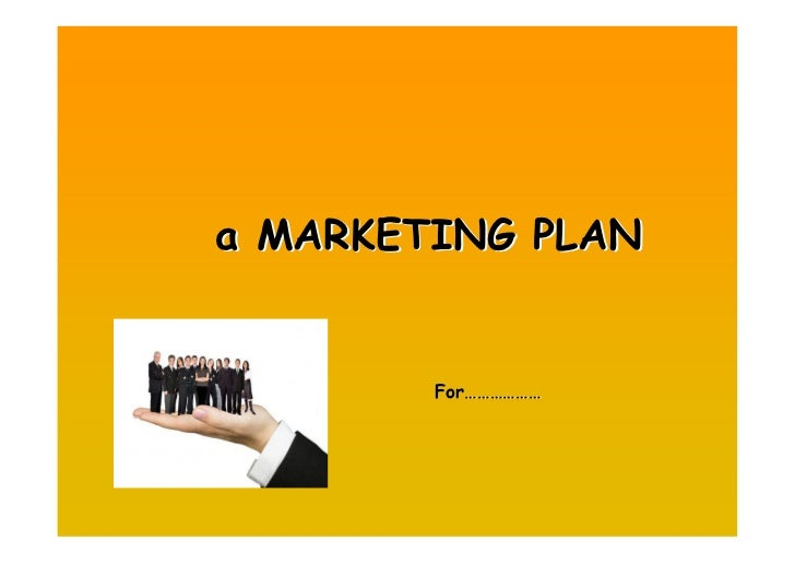 a MARKETING PLAN           For………………         For………………