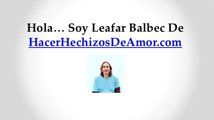 Hola… Soy Leafar Balbec DeHacerHechizosDeAmor.com