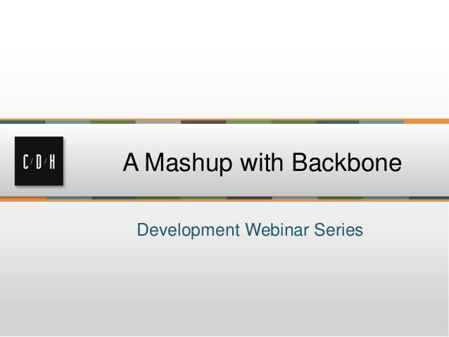 Development Webinar Series A Mashup with Backbone