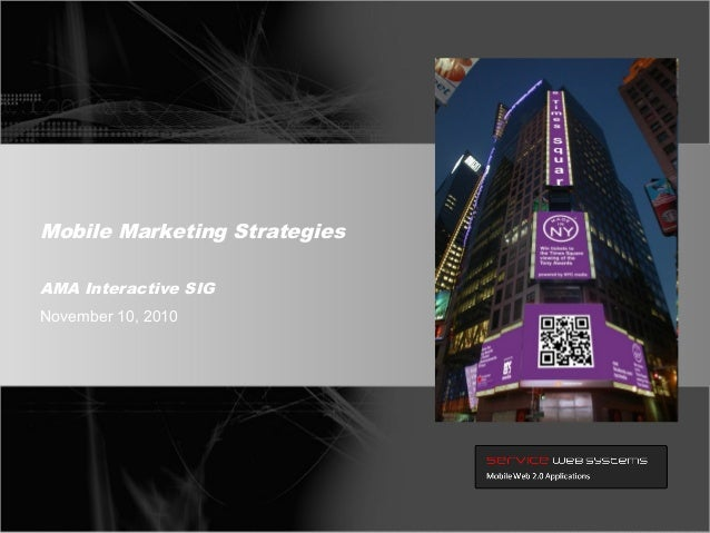 Mobile Marketing Strategies November 10, 2010 AMA Interactive SIG