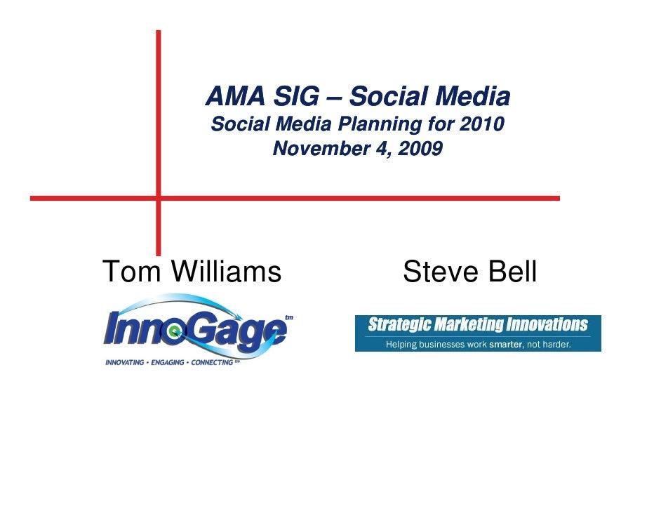 AMA SIG – Social Media        Social Media Planning for 2010              November 4, 2009     Tom Williams              S...