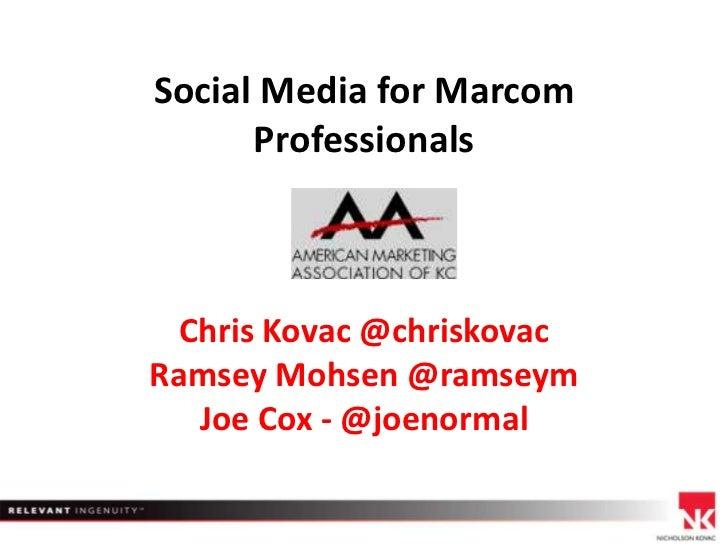 Social Media for Marcom Professionals Chris Kovac @chriskovacRamsey Mohsen @ramseymJoe Cox - @joenormal<br />
