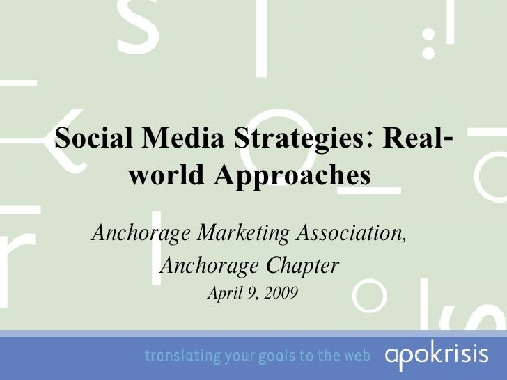 Social Media Strategies: Real-world Approaches   Anchorage Marketing Association,  Anchorage Chapter  April 9, 2009