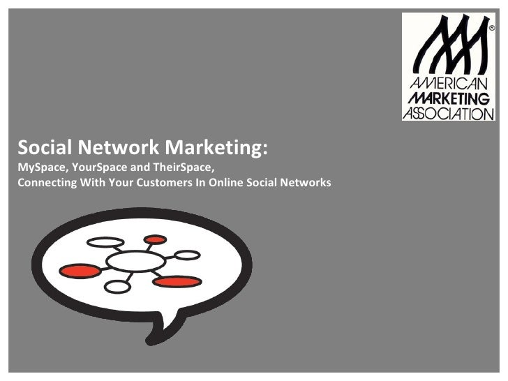 Social Network Marketing: MySpace, YourSpace and TheirSpace, Connecting With Your Customers In Online Social Networks