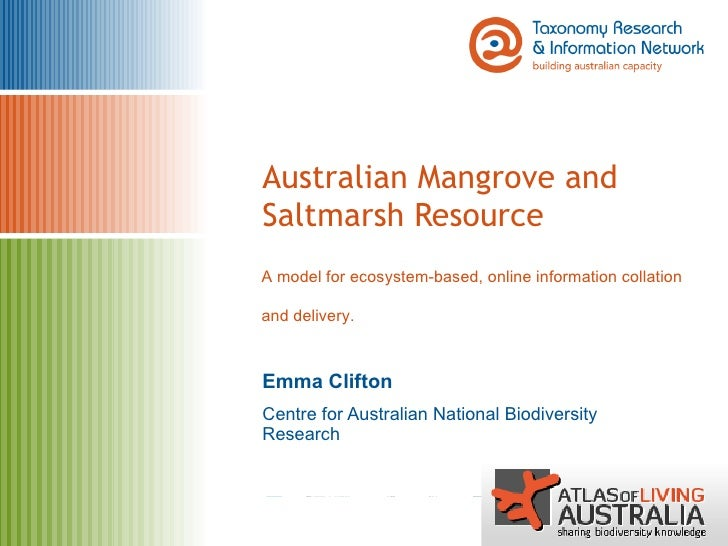 Australian Mangrove and Saltmarsh Resource Emma Clifton Centre for Australian National Biodiversity Research A model for e...
