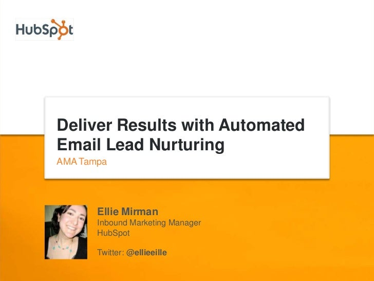 Deliver Results with AutomatedEmail Lead NurturingAMA Tampa       Ellie Mirman       Inbound Marketing Manager       HubSp...