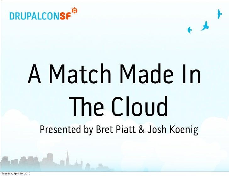 A Match Made In                        !e Cloud                           Presented by Bret Piatt & Josh Koenig   Tuesday,...