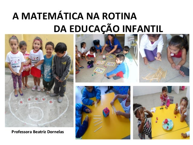 A MATEMÁTICA NA ROTINA DA EDUCAÇÃO INFANTIL  Professora Beatriz Dornelas
