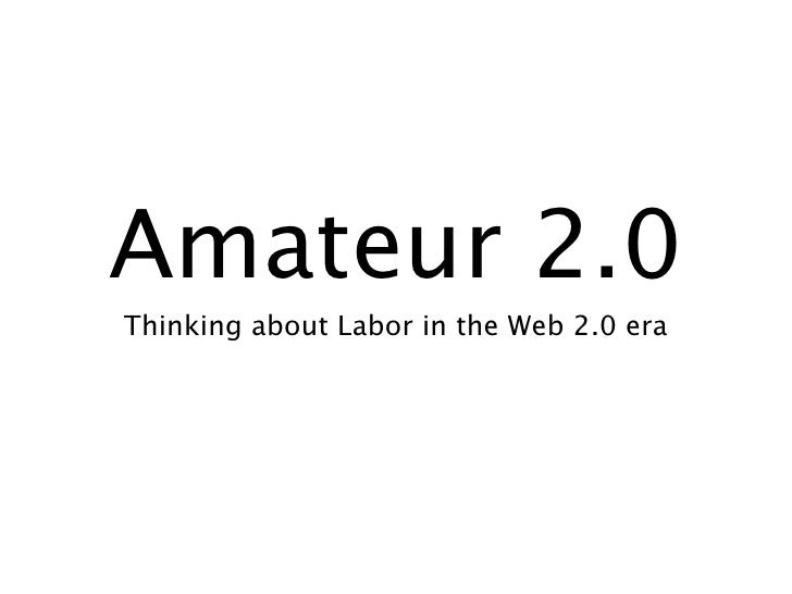 Amateur 2.0 Thinking about Labor in the Web 2.0 era