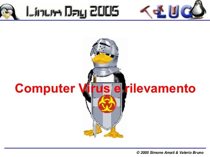 Computer Virus e rilevamento                  © 2005 Simone Amati & Valerio Bruno