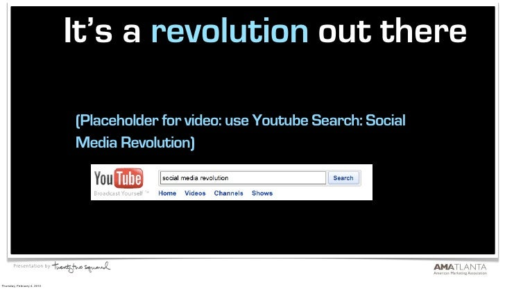 It's a revolution out there                               (Placeholder for video: use Youtube Search: Social              ...
