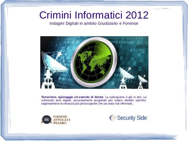 Crimini Informatici 2012      Indagini Digitali in ambito Giudiziario e ForenseTerrorismo, spionaggio ed esercito di botne...