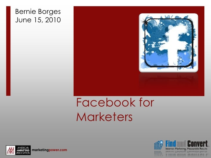 Facebook for Marketers<br />Bernie Borges<br />June 15, 2010<br />