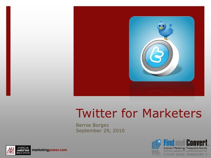Twitter for Marketers<br />Bernie Borges<br />September 29, 2010<br />1<br />