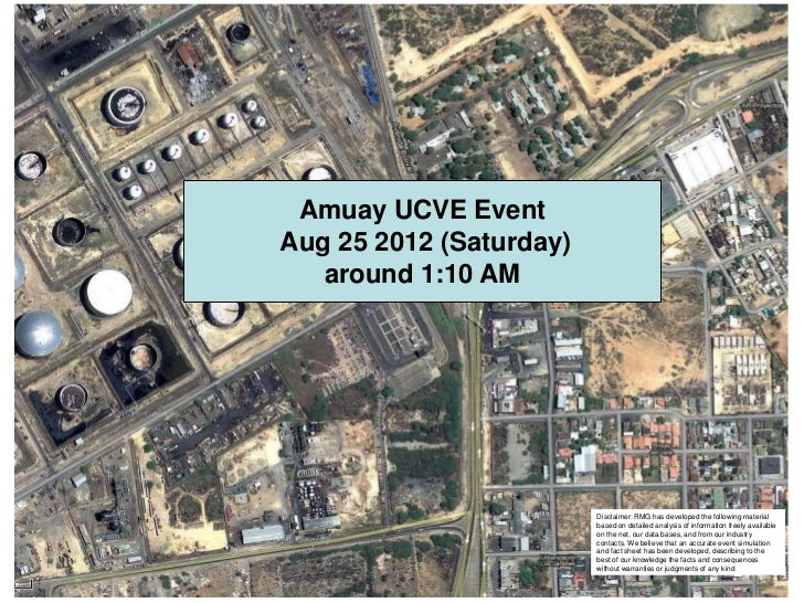 Amuay UCVE EventAug 25 2012 (Saturday)   around 1:10 AM                         Disclaimer: RMG has developed the followin...