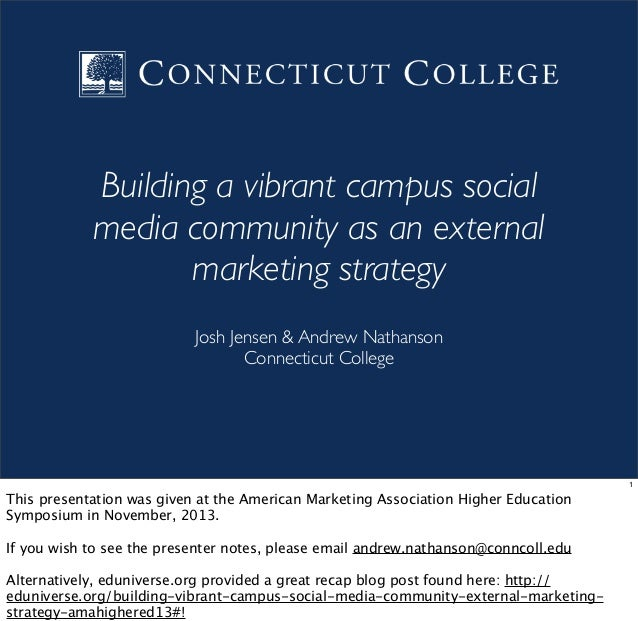 Building a vibrant campus social media community as an external marketing strategy Josh Jensen & Andrew Nathanson Connecti...