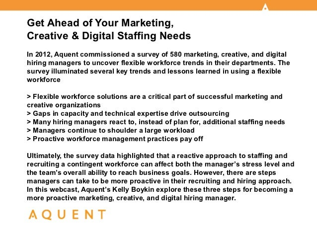 Get Ahead of Your Marketing,Creative & Digital Staffing NeedsIn 2012, Aquent commissioned a survey of 580 marketing, creat...