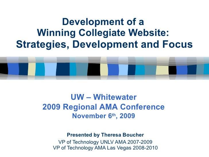 Development of a  Winning Collegiate Website:  Strategies, Development and Focus Presented by Theresa Boucher VP of Techno...