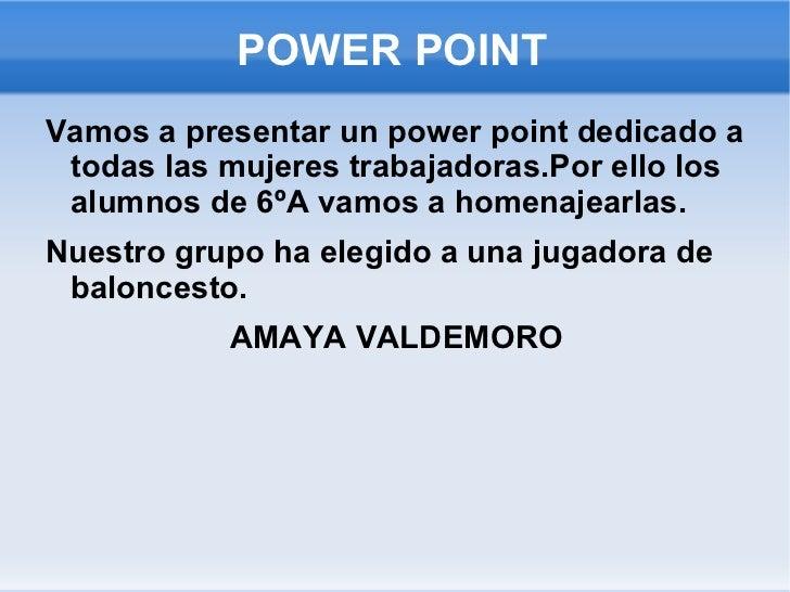 POWER POINT <ul><li>Vamos a presentar un power point dedicado a todas las mujeres trabajadoras.Por ello los alumnos de 6ºA...