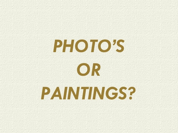 PHOTO'S OR PAINTINGS?