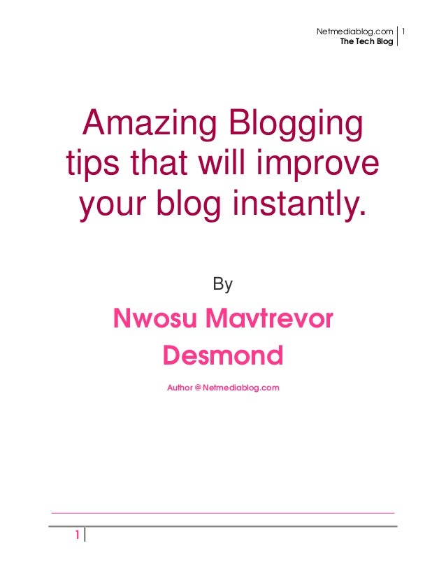 Netmediablog.comThe Tech Blog11Amazing Bloggingtips that will improveyour blog instantly.ByNwosu MavtrevorDesmondAuthor @ ...