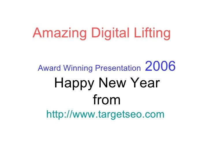 Amazing Digital Lifting Award Winning Presentation  2006 Happy New Year from http://www.targetseo.com