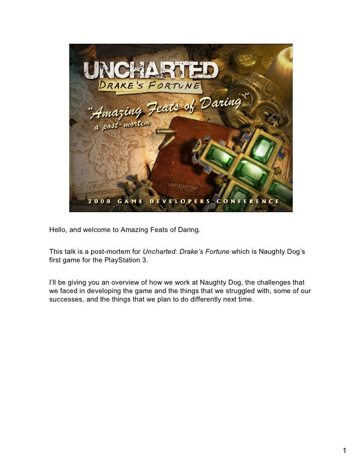 Hello, and welcome to Amazing Feats of Daring.This talk is a post-mortem for Uncharted: Drake's Fortune which is Naughty D...