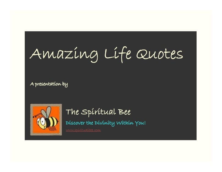 Amazing Life QuotesA presentation by                The Spiritual Bee                Discover the Divinity Within You!    ...