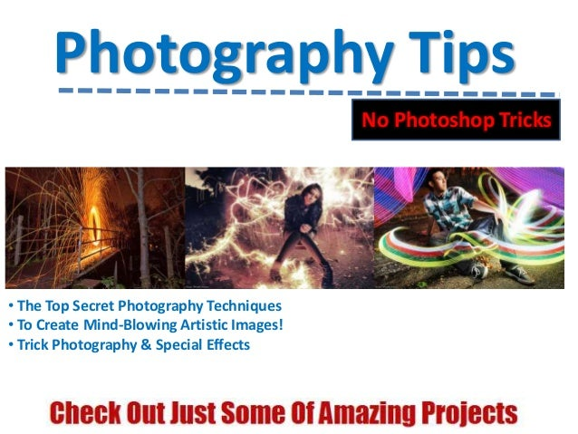 Photography TipsNo Photoshop Tricks• The Top Secret Photography Techniques• To Create Mind-Blowing Artistic Images!• Trick...