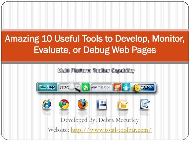Amazing 10 Useful Tools to Develop, Monitor,      Evaluate, or Debug Web Pages              Developed By: Debra Mccurley  ...