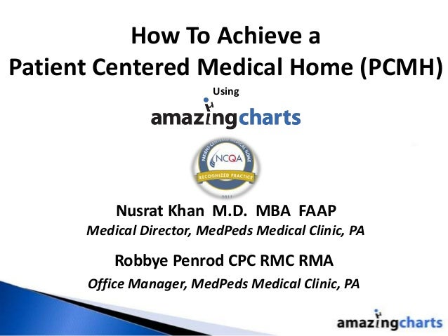 How To Achieve a Patient Centered Medical Home (PCMH) Robbye Penrod CPC RMC RMA Office Manager, MedPeds Medical Clinic, PA...