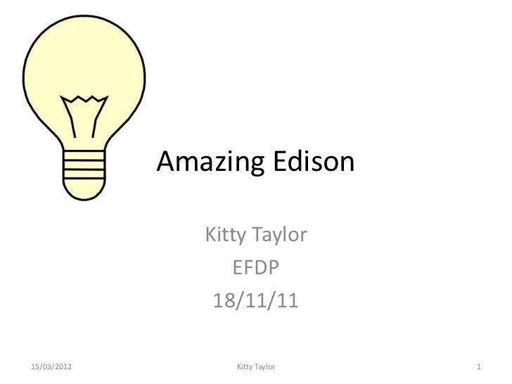 Amazing Edison                Kitty Taylor                   EFDP                 18/11/1115/03/2012         Kitty Taylor ...