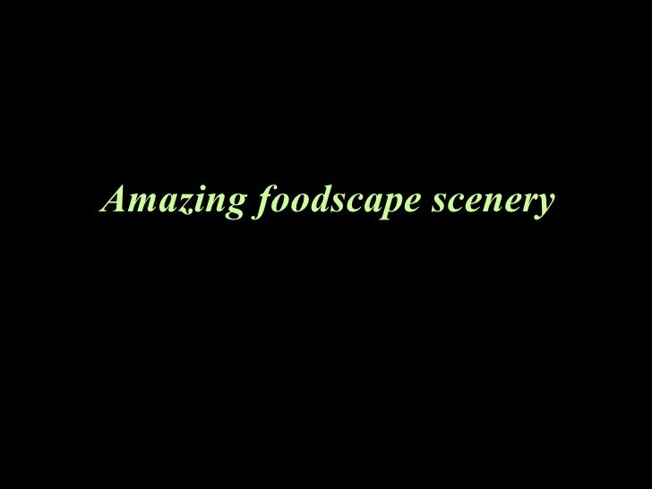 Amazing foodscape scenery