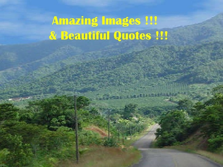Amazing Images !!!  & Beautiful Quotes !!!