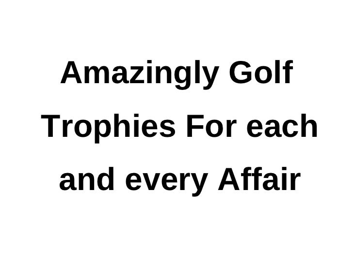 Amazingly GolfTrophies For each and every Affair