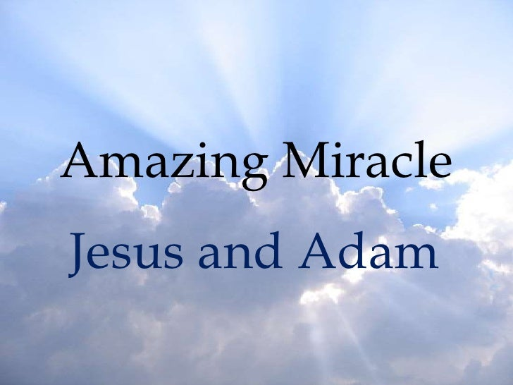 Amazing Miracle<br />Jesus and Adam<br />