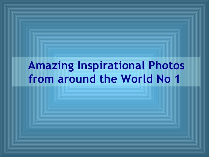 Amazing Inspirational Photos from around the World No 1
