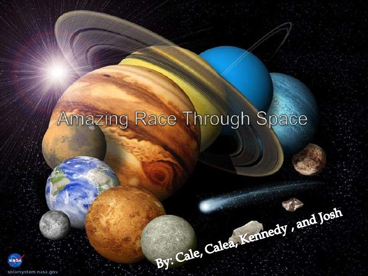 Amazing Race Through Space<br />By: Cale, Calea, Kennedy , and Josh <br />