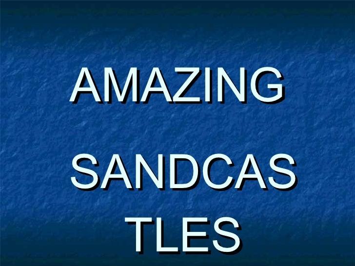 AMAZING SANDCAS   TLES