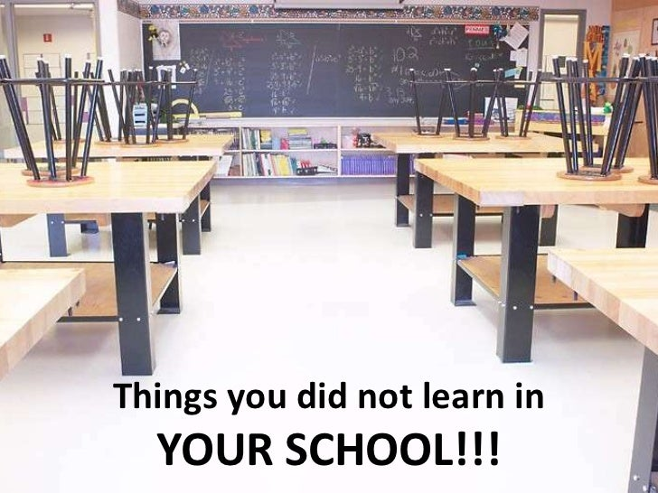 Things you did not learn inYOUR SCHOOL!!!<br />