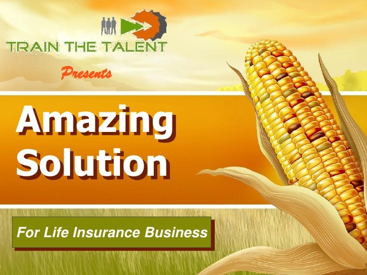 Presents  Amazing Solution For Life Insurance Business