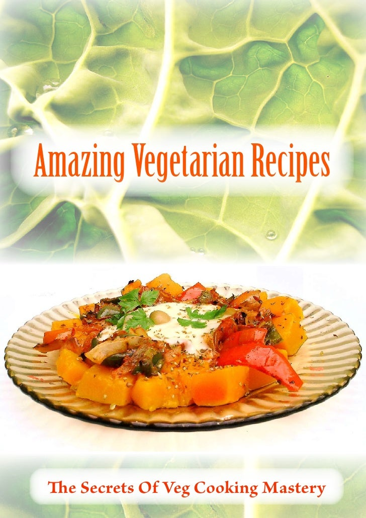 Amazing Vegetarian Recipes      The Secrets Of Veg Cooking Mastery