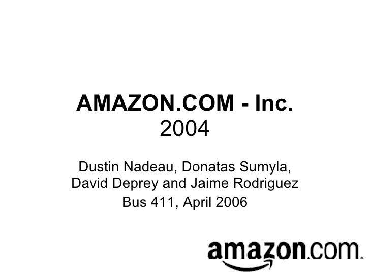 AMAZON.COM - Inc. 2004 Dustin Nadeau, Donatas Sumyla, David Deprey and Jaime Rodriguez Bus 411, April 2006