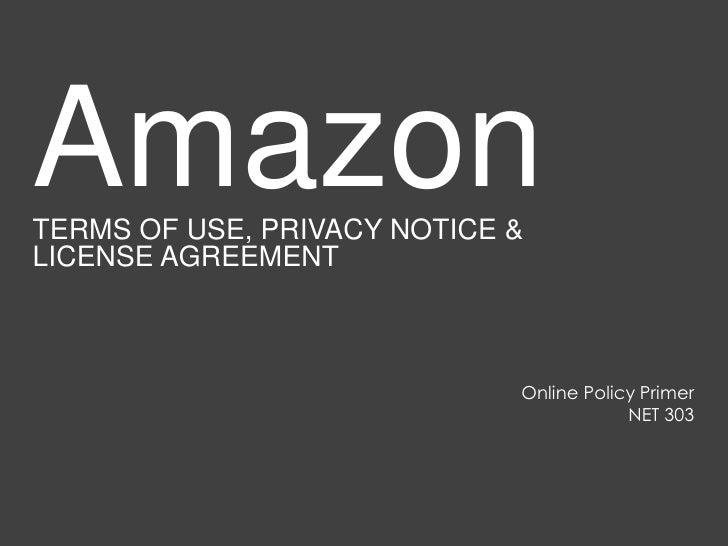 AmazonTERMS OF USE, PRIVACY NOTICE &LICENSE AGREEMENT                             Online Policy Primer                    ...