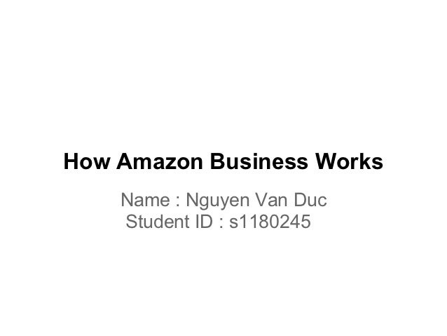 How Amazon Business Works    Name : Nguyen Van Duc    Student ID : s1180245