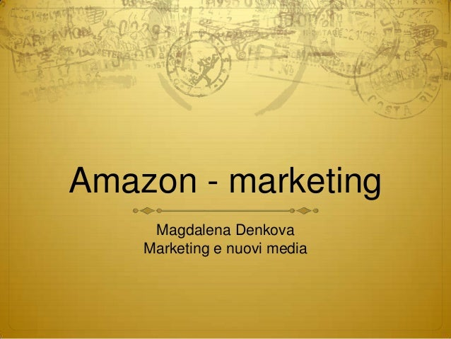 Amazon - marketing     Magdalena Denkova    Marketing e nuovi media